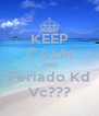 KEEP CALM AND Feriado Kd Vc??? - Personalised Poster A4 size