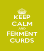 KEEP CALM AND FERMENT CURDS - Personalised Poster A4 size