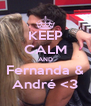 KEEP CALM AND Fernanda & André <3 - Personalised Poster A4 size