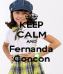 KEEP CALM AND Fernanda Concon - Personalised Poster A4 size