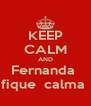 KEEP CALM AND Fernanda  fique  calma  - Personalised Poster A4 size