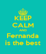 KEEP CALM AND Fernanda is the best - Personalised Poster A4 size