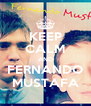 KEEP CALM AND FERNANDO MUSTAFA - Personalised Poster A4 size