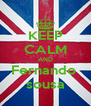 KEEP CALM AND Fernando  sousa - Personalised Poster A4 size
