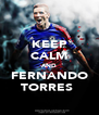 KEEP CALM AND FERNANDO TORRES  - Personalised Poster A4 size