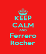 KEEP CALM AND Ferrero Rocher - Personalised Poster A4 size