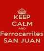KEEP CALM AND Ferrocarriles SAN JUAN - Personalised Poster A4 size