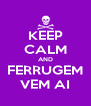 KEEP CALM AND FERRUGEM VEM AI - Personalised Poster A4 size