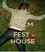 KEEP CALM AND FEST  HOUSE - Personalised Poster A4 size