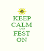 KEEP CALM AND FEST ON - Personalised Poster A4 size