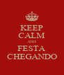 KEEP CALM AND FESTA CHEGANDO - Personalised Poster A4 size
