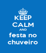 KEEP CALM AND festa no chuveiro - Personalised Poster A4 size