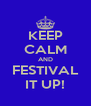 KEEP CALM AND FESTIVAL IT UP! - Personalised Poster A4 size