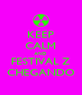 KEEP CALM AND FESTIVAL Z CHEGANDO - Personalised Poster A4 size