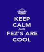 KEEP CALM AND FEZ'S ARE COOL - Personalised Poster A4 size
