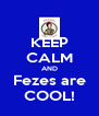 KEEP CALM AND Fezes are COOL! - Personalised Poster A4 size