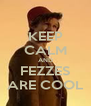KEEP CALM AND FEZZES ARE COOL - Personalised Poster A4 size