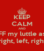KEEP CALM AND #FF my luttle ass: left, right, left, right...uh! - Personalised Poster A4 size