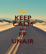 KEEP CALM AND FF UNAIR - Personalised Poster A4 size