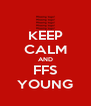 KEEP CALM AND FFS YOUNG - Personalised Poster A4 size