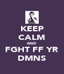 KEEP CALM AND FGHT FF YR DMNS - Personalised Poster A4 size