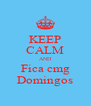 KEEP CALM AND Fica cmg Domingos - Personalised Poster A4 size