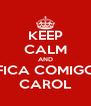 KEEP CALM AND FICA COMIGO CAROL - Personalised Poster A4 size