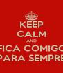 KEEP CALM AND FICA COMIGO PARA SEMPRE - Personalised Poster A4 size