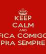 KEEP CALM AND FICA COMIGO PRA SEMPRE - Personalised Poster A4 size