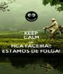 KEEP CALM AND FICA FACEIRA!! ESTAMOS DE FOLGA! - Personalised Poster A4 size