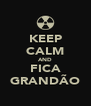 KEEP CALM AND FICA GRANDÃO - Personalised Poster A4 size
