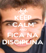 KEEP CALM AND FICA NA DISCIPLINA - Personalised Poster A4 size