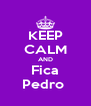 KEEP CALM AND Fica Pedro  - Personalised Poster A4 size