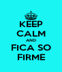 KEEP CALM AND FICA SO FIRME - Personalised Poster A4 size