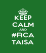 KEEP CALM AND #FICA TAISA - Personalised Poster A4 size