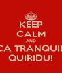 KEEP CALM AND FICA TRANQUILO QUIRIDU! - Personalised Poster A4 size
