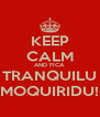KEEP CALM AND FICA TRANQUILU MOQUIRIDU! - Personalised Poster A4 size