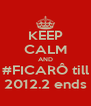 KEEP CALM AND #FICARÔ till 2012.2 ends - Personalised Poster A4 size