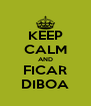 KEEP CALM AND FICAR DIBOA - Personalised Poster A4 size