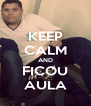 KEEP CALM AND FICOU AULA - Personalised Poster A4 size
