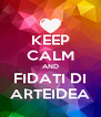 KEEP CALM AND FIDATI DI ARTEIDEA - Personalised Poster A4 size