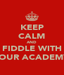 KEEP CALM AND FIDDLE WITH YOUR ACADEMY - Personalised Poster A4 size