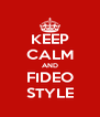 KEEP CALM AND FIDEO STYLE - Personalised Poster A4 size