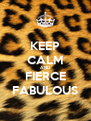 KEEP CALM AND FIERCE FABULOUS - Personalised Poster A4 size