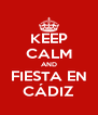 KEEP CALM AND FIESTA EN CÁDIZ - Personalised Poster A4 size
