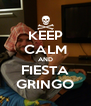 KEEP CALM AND FIESTA GRINGO - Personalised Poster A4 size