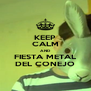 KEEP CALM AND FIESTA METAL DEL CONEJO - Personalised Poster A4 size