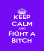 KEEP CALM AND FIGHT A BITCH - Personalised Poster A4 size