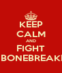 KEEP CALM AND FIGHT A BONEBREAKER - Personalised Poster A4 size