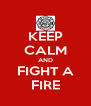 KEEP CALM AND FIGHT A FIRE - Personalised Poster A4 size